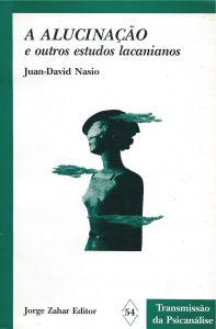 a alucinacao e outros estudos lacanianos - J.-D. NASIO