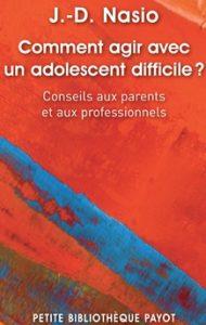Comment agir avec un adolescent difficile - JD NASIO