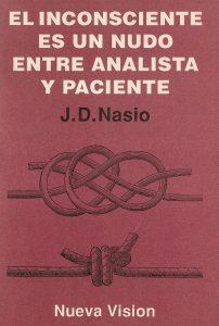 El inconsciente es un nudo entre analista y paciente - J.-D. NASIO