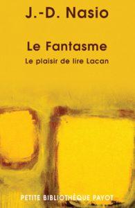 Le fantasme. Le plaisir de lire Lacan - J.-D. NASIO