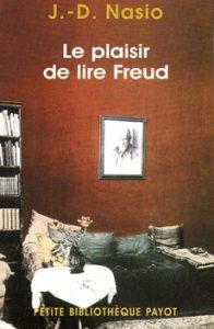 Le plaisir de lire freud - J.-D. NASIO