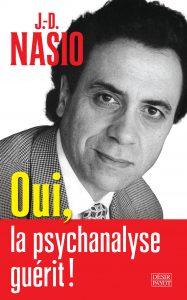 Oui la psychanalyse guérit - JD NASIO