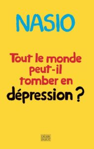 Tout le monde peut-il tomber en dépression - JD-D. NASIO - Payot 2021